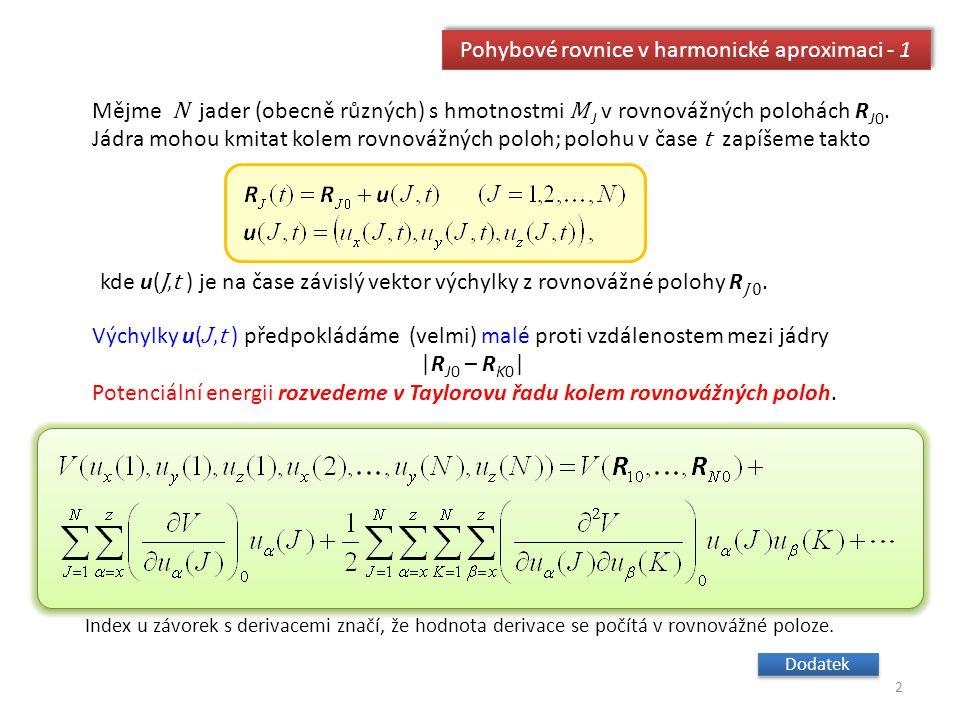 Pohybové rovnice v harmonické aproximaci - 1 Výchylky u( J,t ) předpokládáme (velmi) malé proti vzdálenostem mezi jádry |R J0 – R K0 | Potenciální ene