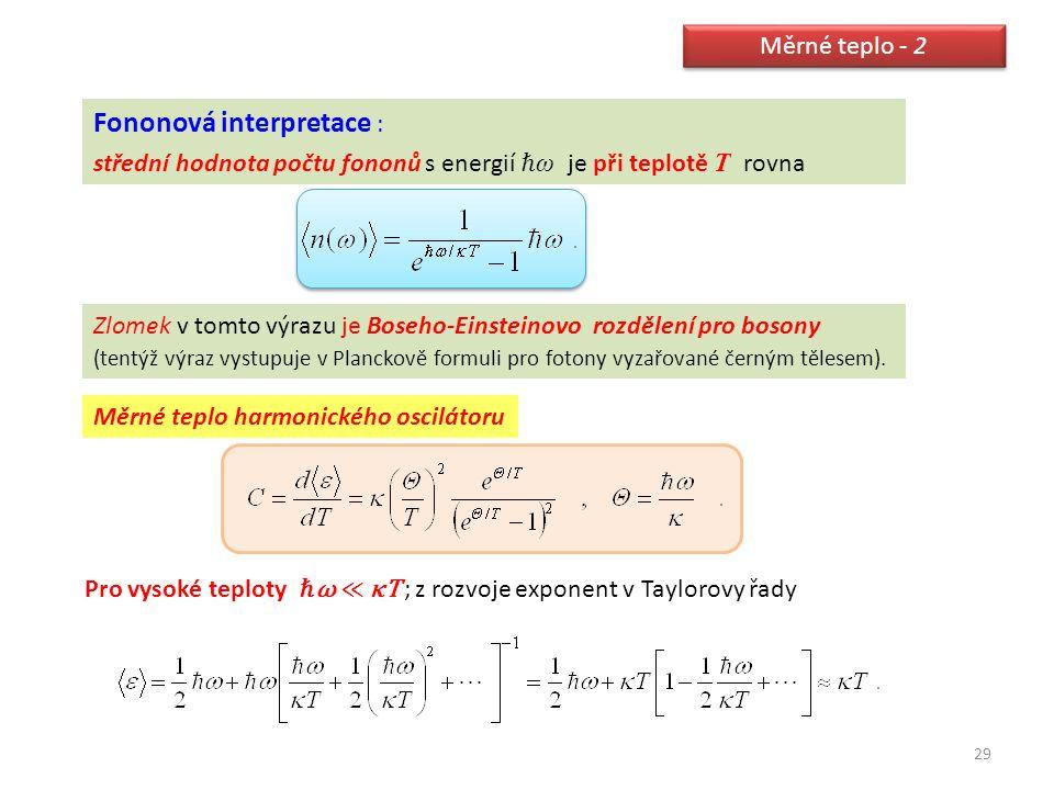 29 Měrné teplo - 2 Fononová interpretace : střední hodnota počtu fononů s energií ℏ ω je při teplotě T rovna Zlomek v tomto výrazu je Boseho-Einsteino