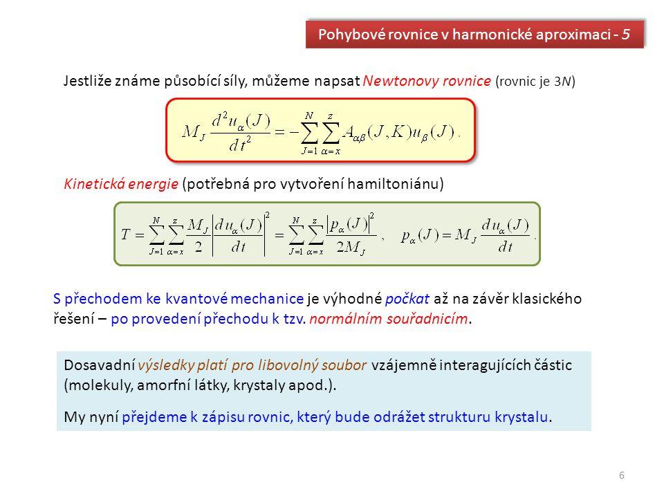 Pohybové rovnice v harmonické aproximaci - 5 Jestliže známe působící síly, můžeme napsat Newtonovy rovnice (rovnic je 3N) Kinetická energie (potřebná