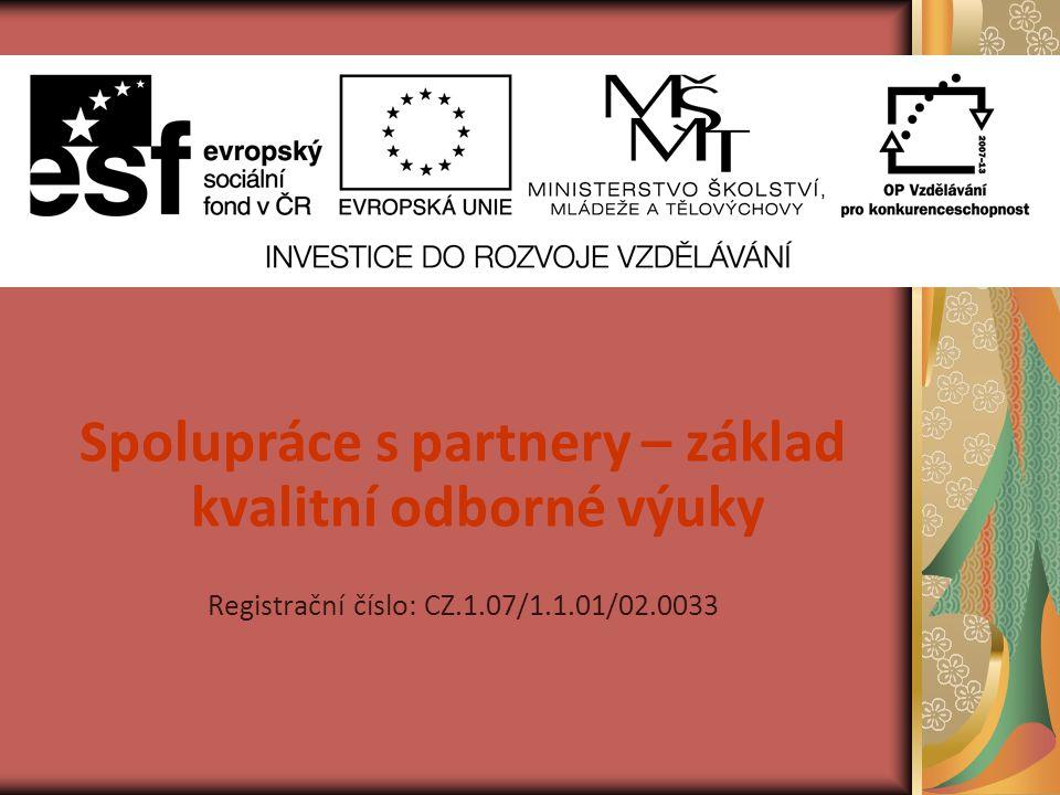 Spolupráce s partnery – základ kvalitní odborné výuky Registrační číslo: CZ.1.07/1.1.01/02.0033