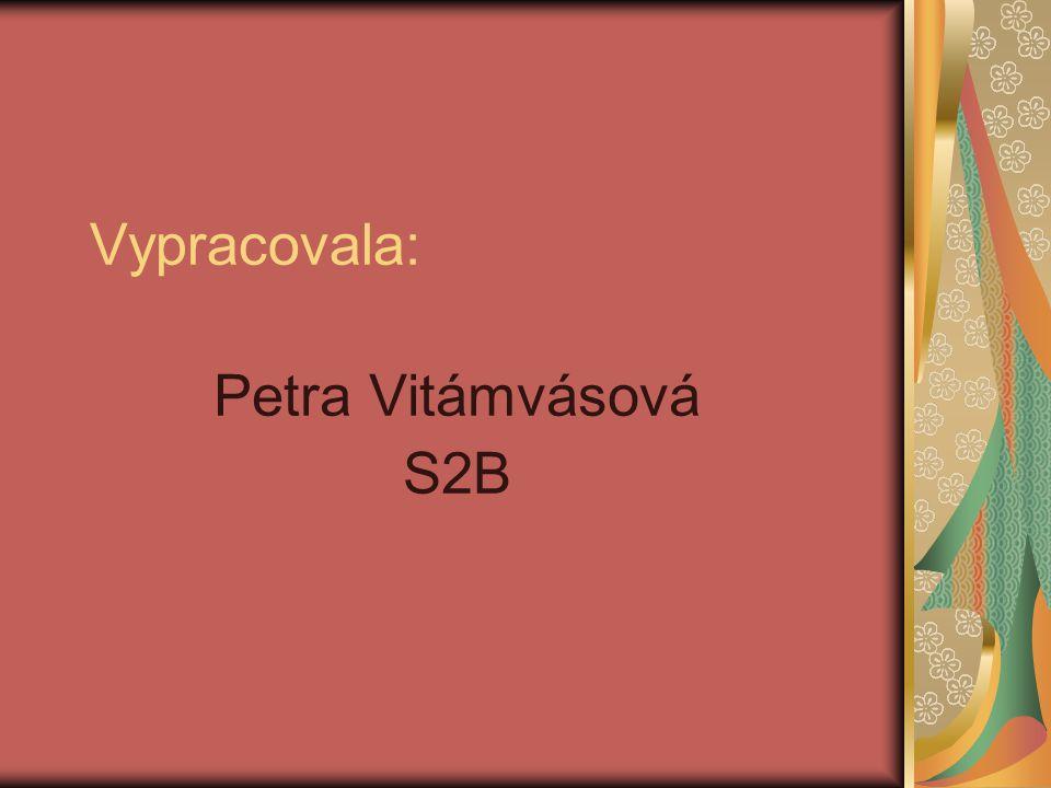 Vypracovala: Petra Vitámvásová S2B