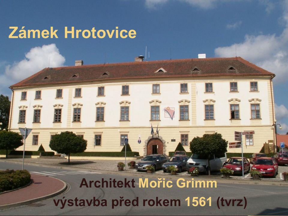 Zámek Hrotovice Architekt Mořic Grimm výstavba před rokem 1561 (tvrz)