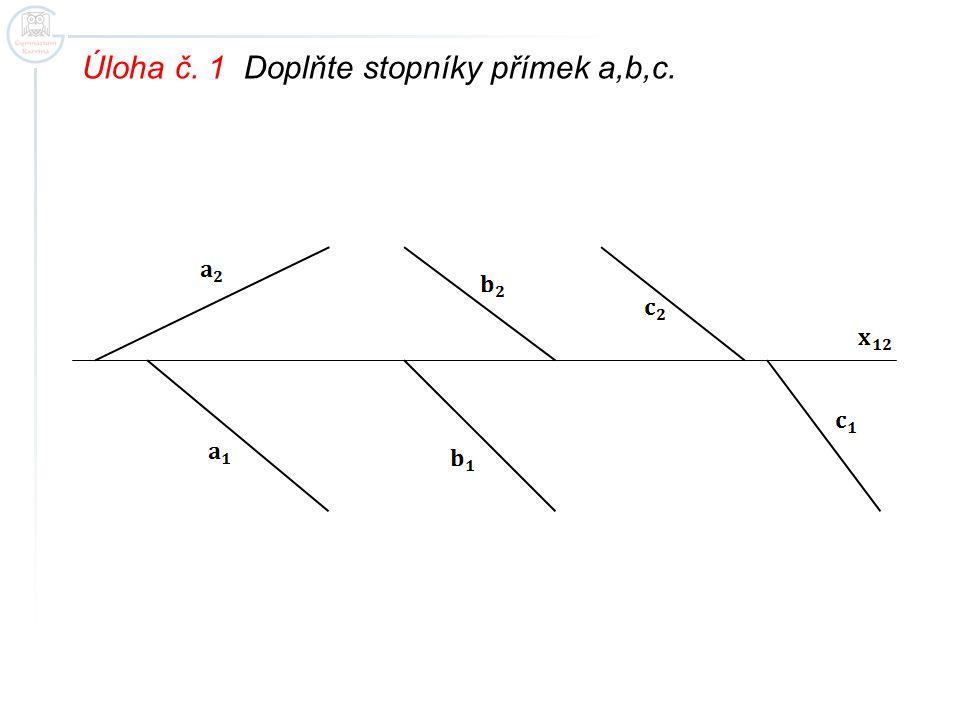 Úloha č. 1 Doplňte stopníky přímek a,b,c.