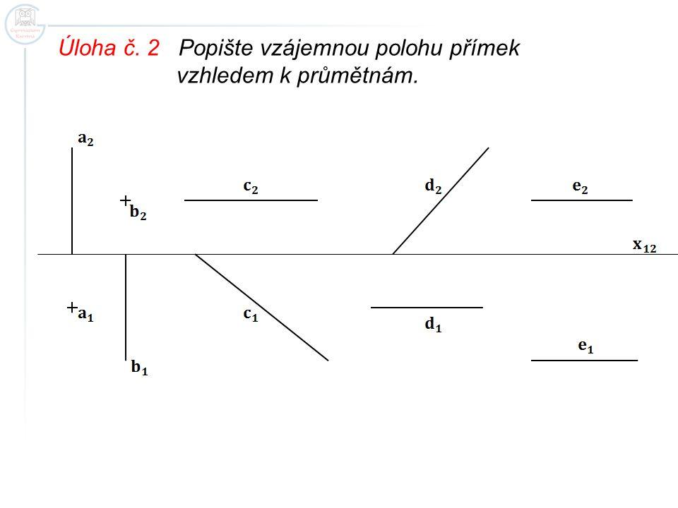 Úloha č. 2 Popište vzájemnou polohu přímek vzhledem k průmětnám.