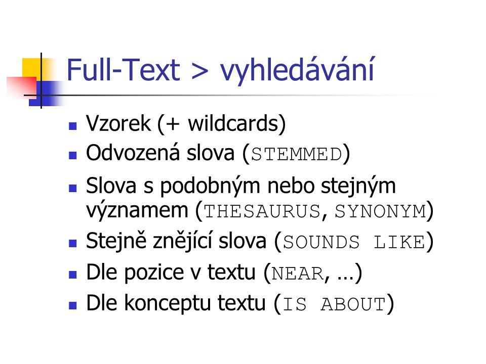 Full-Text > vyhledávání Vzorek (+ wildcards) Odvozená slova ( STEMMED ) Slova s podobným nebo stejným významem ( THESAURUS, SYNONYM ) Stejně znějící s