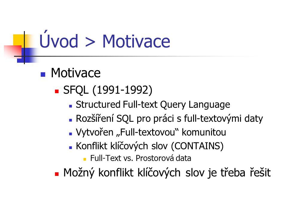 """Úvod > Motivace Motivace SFQL (1991-1992) Structured Full-text Query Language Rozšíření SQL pro práci s full-textovými daty Vytvořen """"Full-textovou"""" k"""