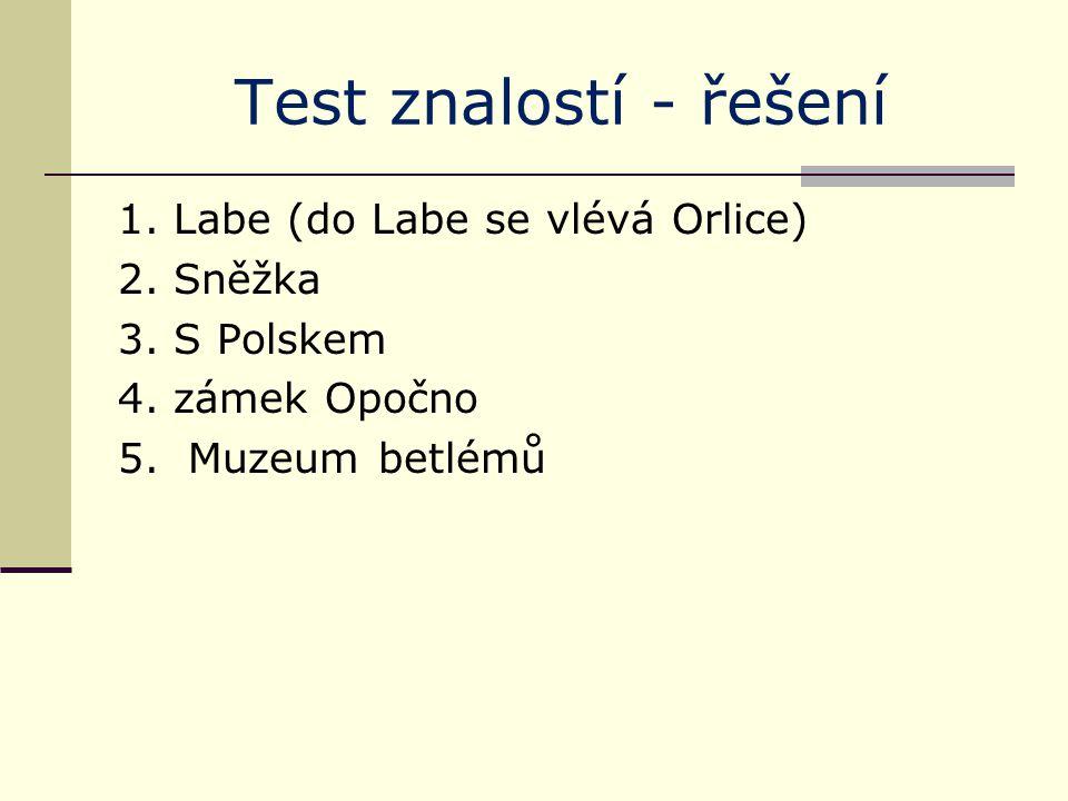 Test znalostí - řešení 1. Labe (do Labe se vlévá Orlice) 2. Sněžka 3. S Polskem 4. zámek Opočno 5. Muzeum betlémů