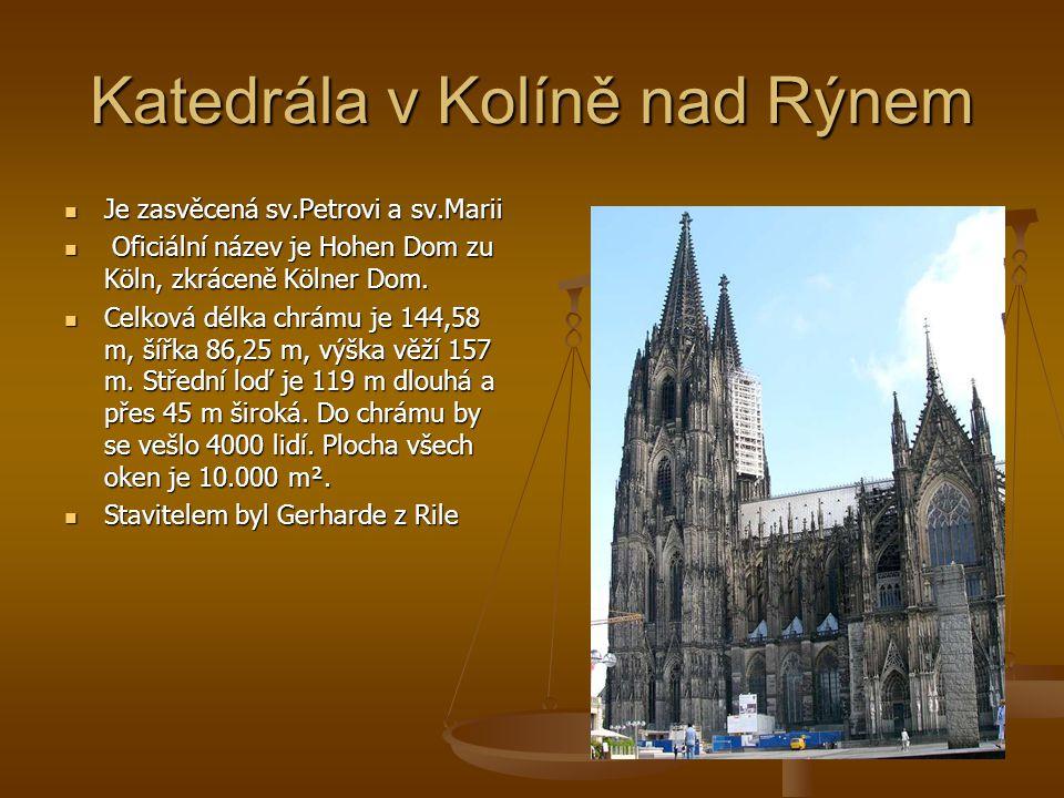 Je zasvěcená sv.Petrovi a sv.Marii Je zasvěcená sv.Petrovi a sv.Marii Oficiální název je Hohen Dom zu Köln, zkráceně Kölner Dom. Oficiální název je Ho