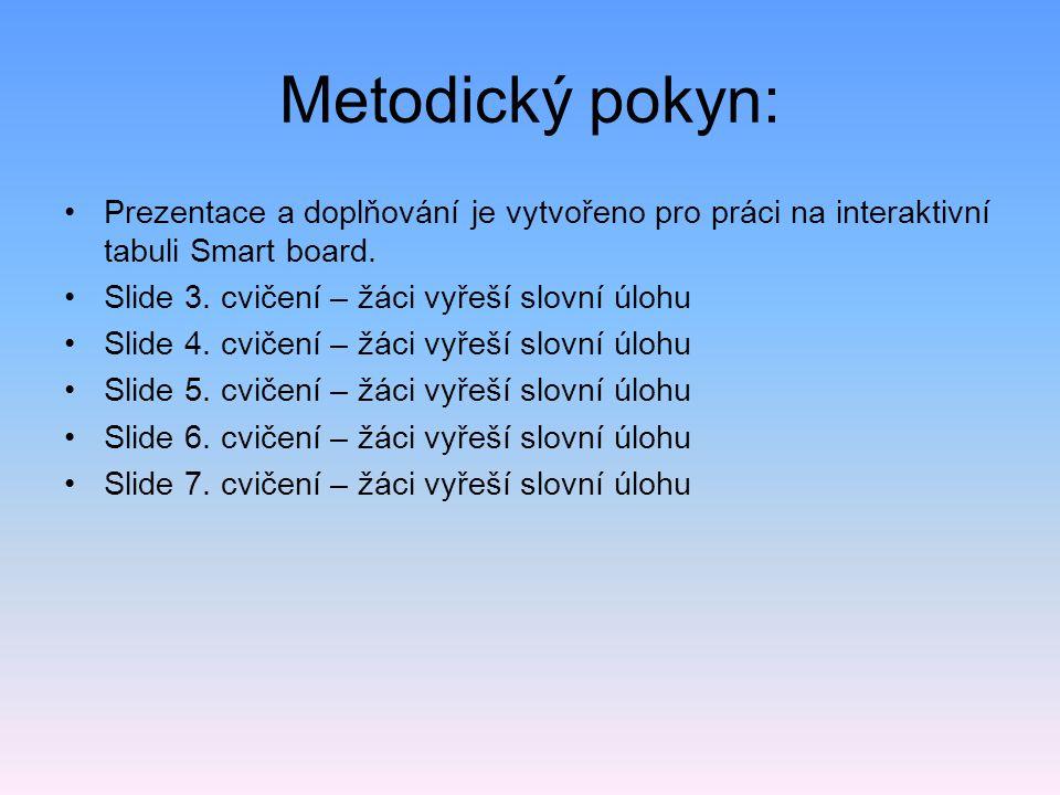 Metodický pokyn: Prezentace a doplňování je vytvořeno pro práci na interaktivní tabuli Smart board. Slide 3. cvičení – žáci vyřeší slovní úlohu Slide