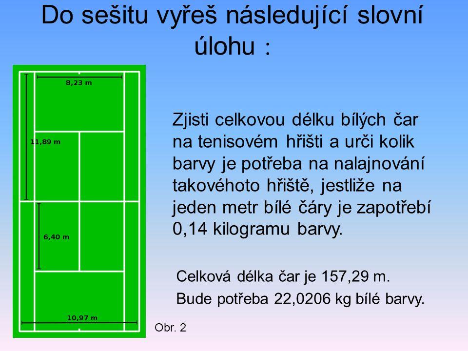 Do sešitu vyřeš následující slovní úlohu : Celková délka čar je 157,29 m. Bude potřeba 22,0206 kg bílé barvy. Zjisti celkovou délku bílých čar na teni