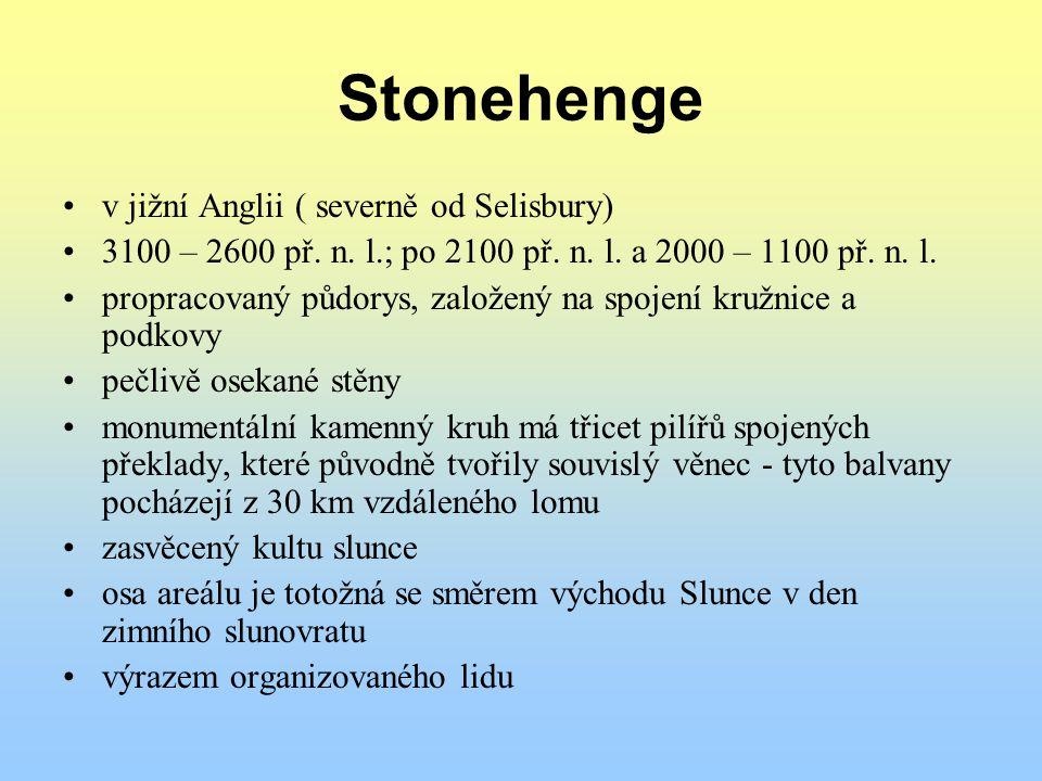 Stonehenge v jižní Anglii ( severně od Selisbury) 3100 – 2600 př. n. l.; po 2100 př. n. l. a 2000 – 1100 př. n. l. propracovaný půdorys, založený na s