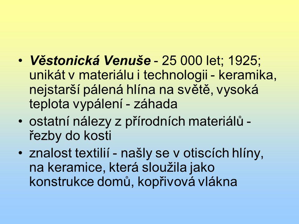 Věstonická Venuše - 25 000 let; 1925; unikát v materiálu i technologii - keramika, nejstarší pálená hlína na světě, vysoká teplota vypálení - záhada o