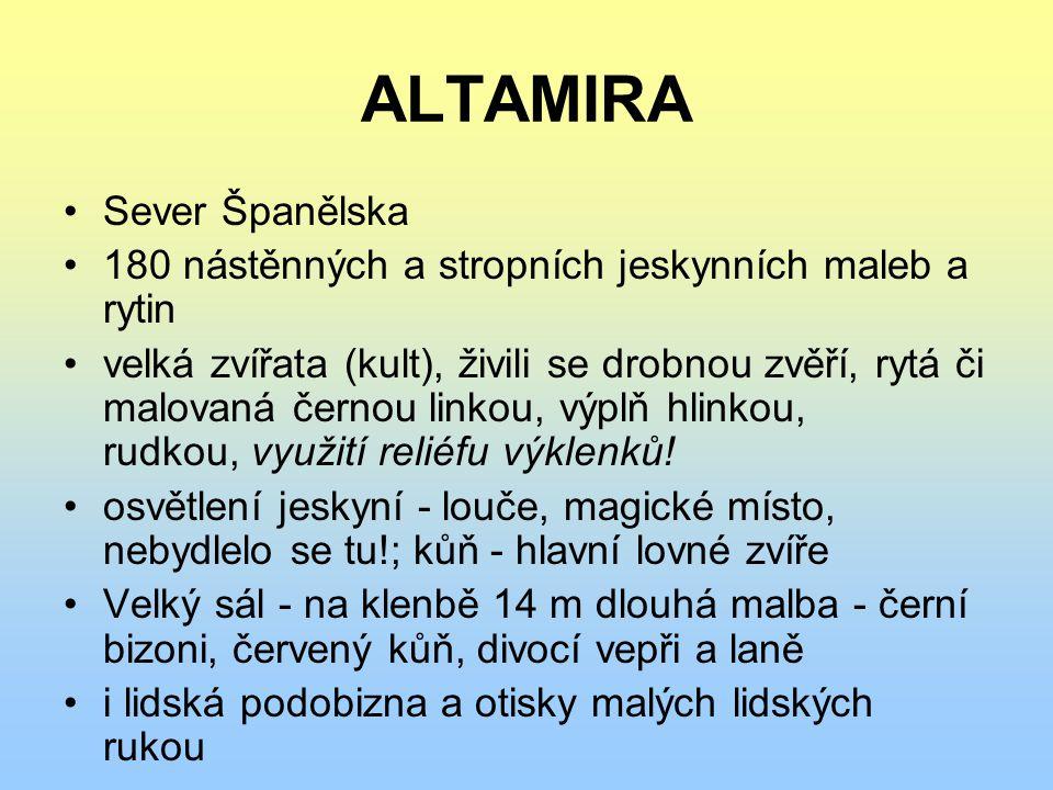ALTAMIRA Sever Španělska 180 nástěnných a stropních jeskynních maleb a rytin velká zvířata (kult), živili se drobnou zvěří, rytá či malovaná černou li