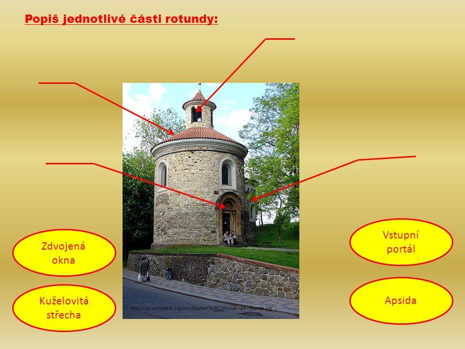 http://cs.wikipedia.org/wiki/Soubor:Vy%C5%A1ehrad-rotunda.jpg Popiš jednotlivé části rotundy: Zdvojená okna Apsida Kuželovitá střecha Vstupní portál