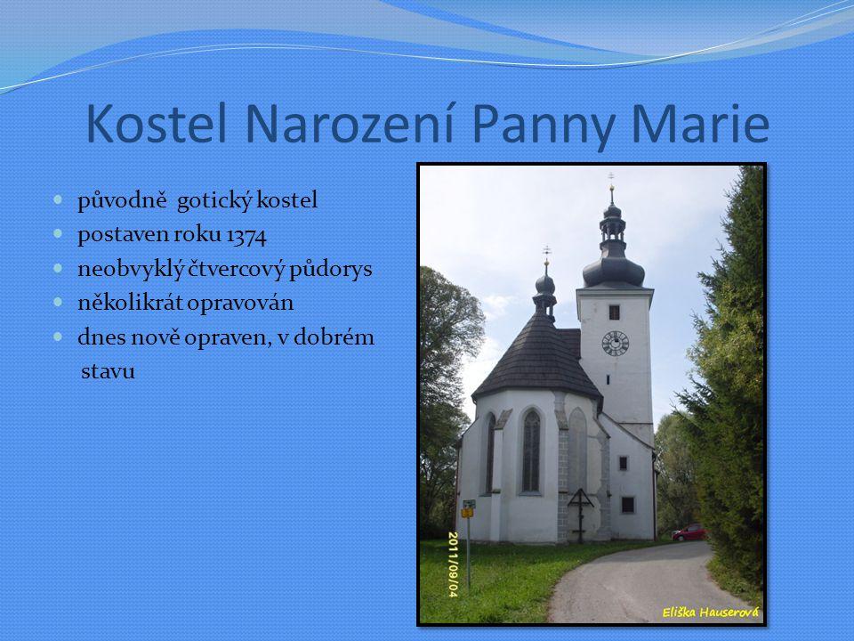 Kostel Narození Panny Marie původně gotický kostel postaven roku 1374 neobvyklý čtvercový půdorys několikrát opravován dnes nově opraven, v dobrém stavu