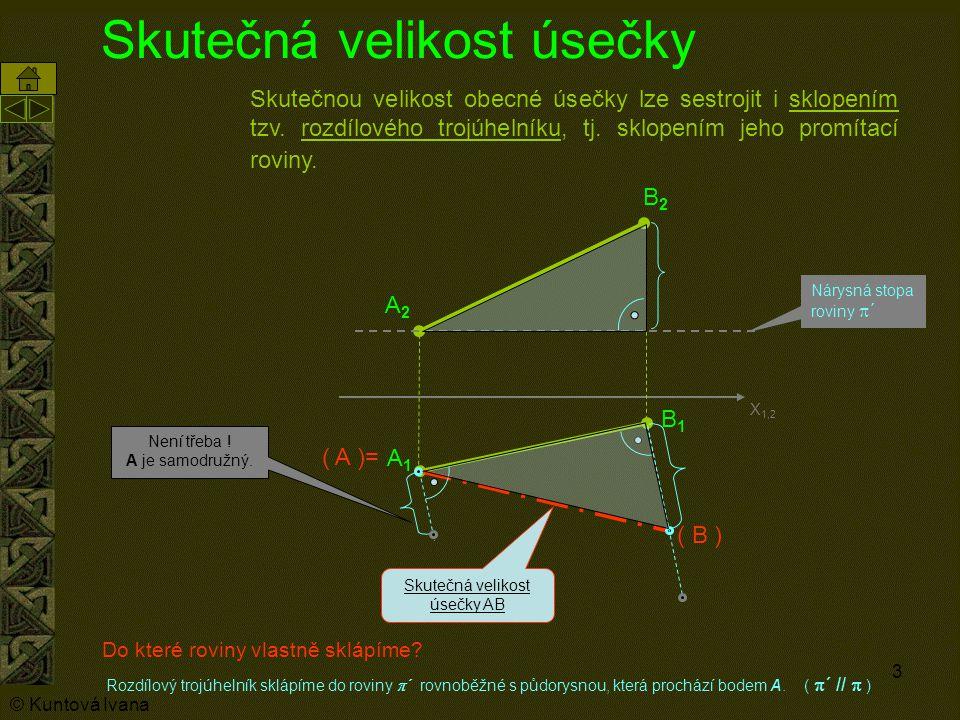 3 Skutečná velikost úsečky Skutečnou velikost obecné úsečky lze sestrojit i sklopením tzv.