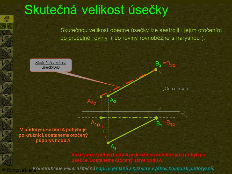 4 Skutečná velikost úsečky Skutečnou velikost obecné úsečky lze sestrojit i jejím otočením do průčelné roviny ( do roviny rovnoběžné s nárysnou ).