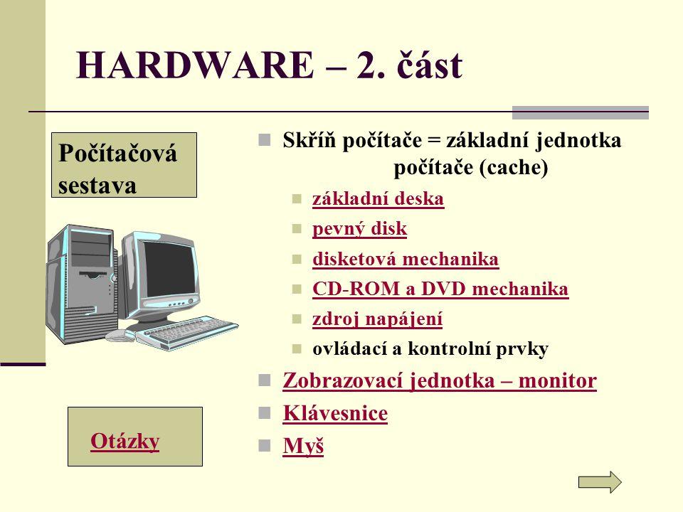 HARDWARE – 2. část Skříň počítače = základní jednotka počítače (cache) základní deska pevný disk disketová mechanika CD-ROM a DVD mechanika zdroj napá