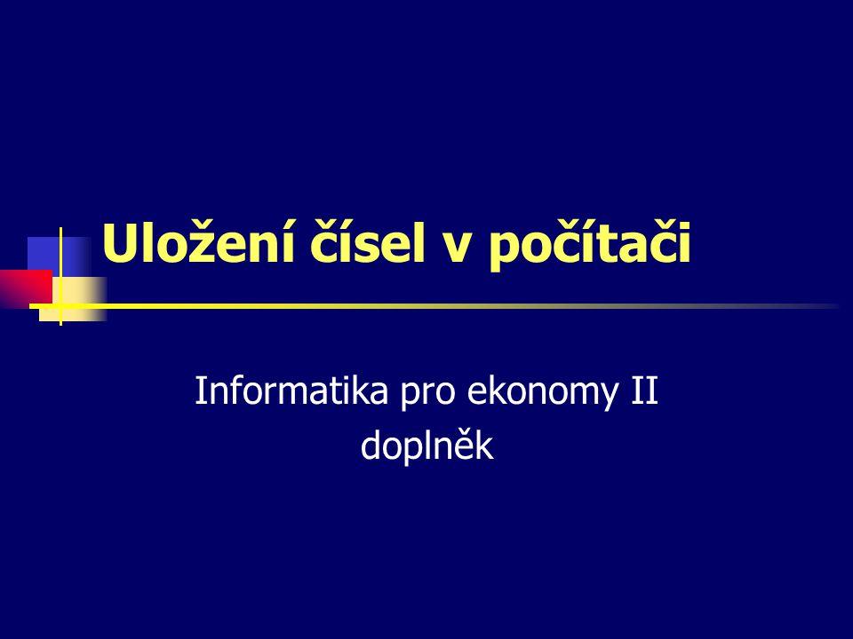 Uložení čísel v počítači Informatika pro ekonomy II doplněk