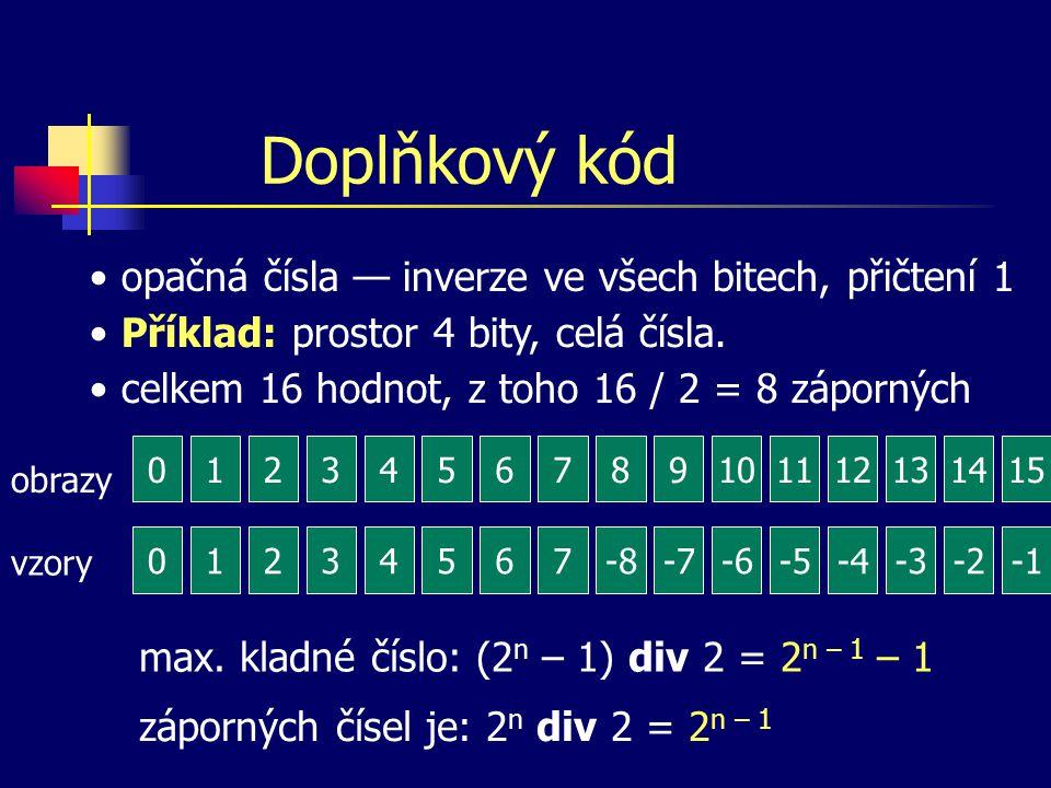 Doplňkový kód opačná čísla — inverze ve všech bitech, přičtení 1 Příklad: prostor 4 bity, celá čísla.