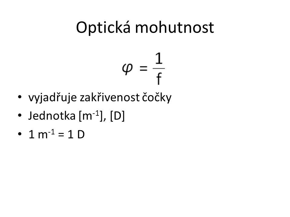 Optická mohutnost vyjadřuje zakřivenost čočky Jednotka [m -1 ], [D] 1 m -1 = 1 D