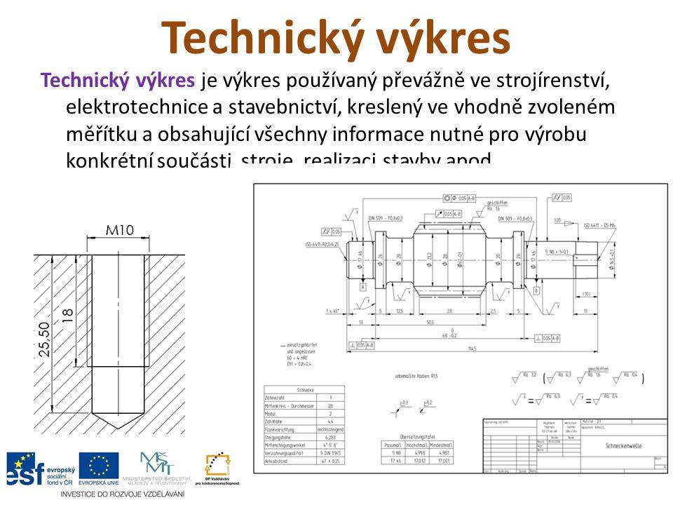 Technický výkres Technický výkres je výkres používaný převážně ve strojírenství, elektrotechnice a stavebnictví, kreslený ve vhodně zvoleném měřítku a