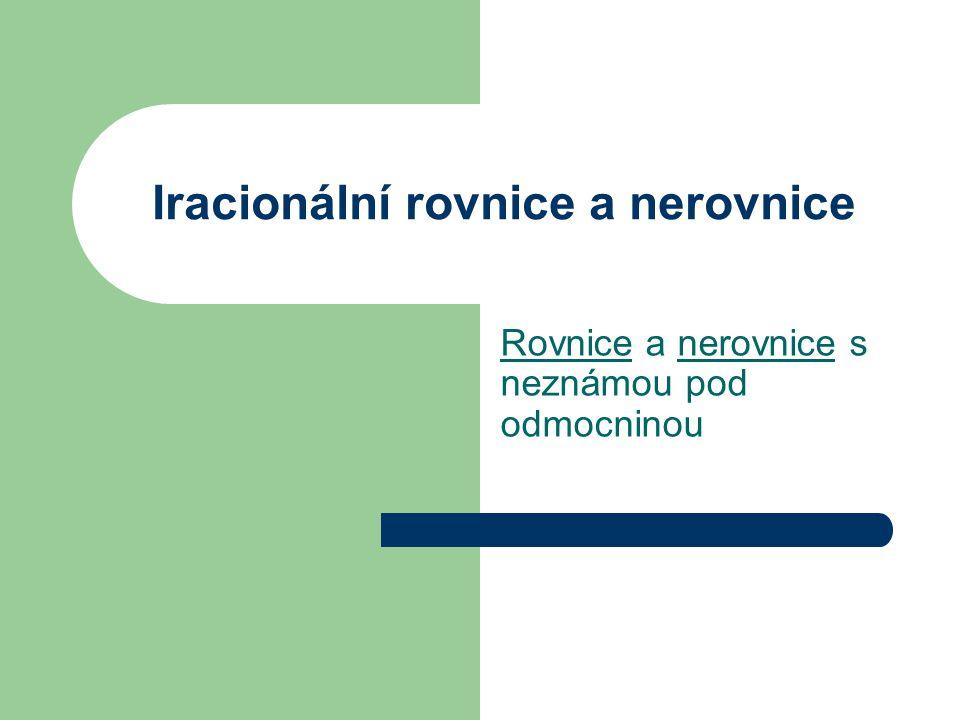 Iracionální rovnice a nerovnice Rovnice a nerovnice s neznámou pod odmocninou