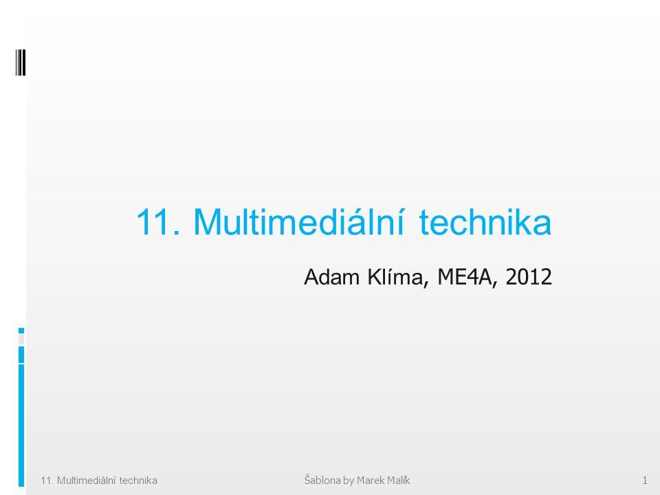 Adam Klíma, ME4A, 2012 1 11. Multimediální technika Šablona by Marek Malík 11.