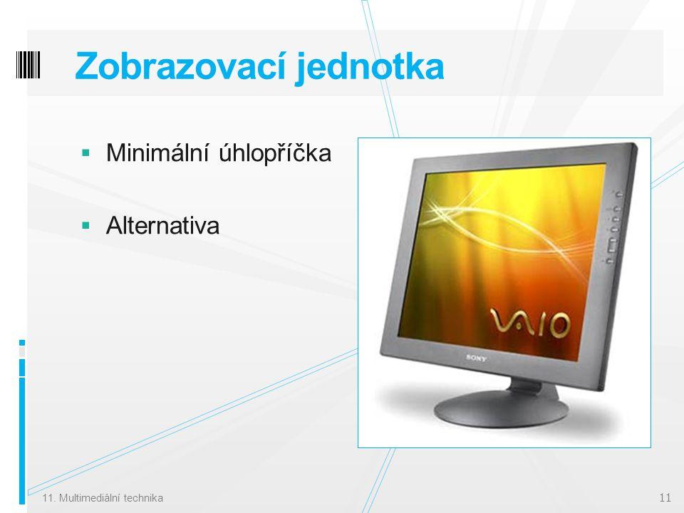 Zobrazovací jednotka  Minimální úhlopříčka  Alternativa 11. Multimediální technika 11