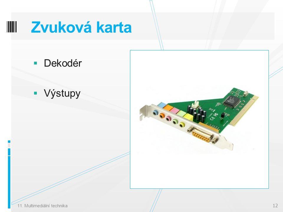 Zvuková karta  Dekodér  Výstupy 11. Multimediální technika 12