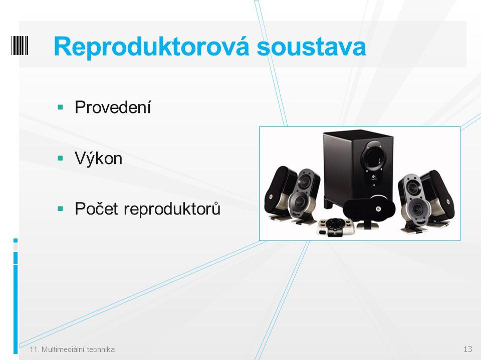 Reproduktorová soustava  Provedení  Výkon  Počet reproduktorů 11. Multimediální technika 13