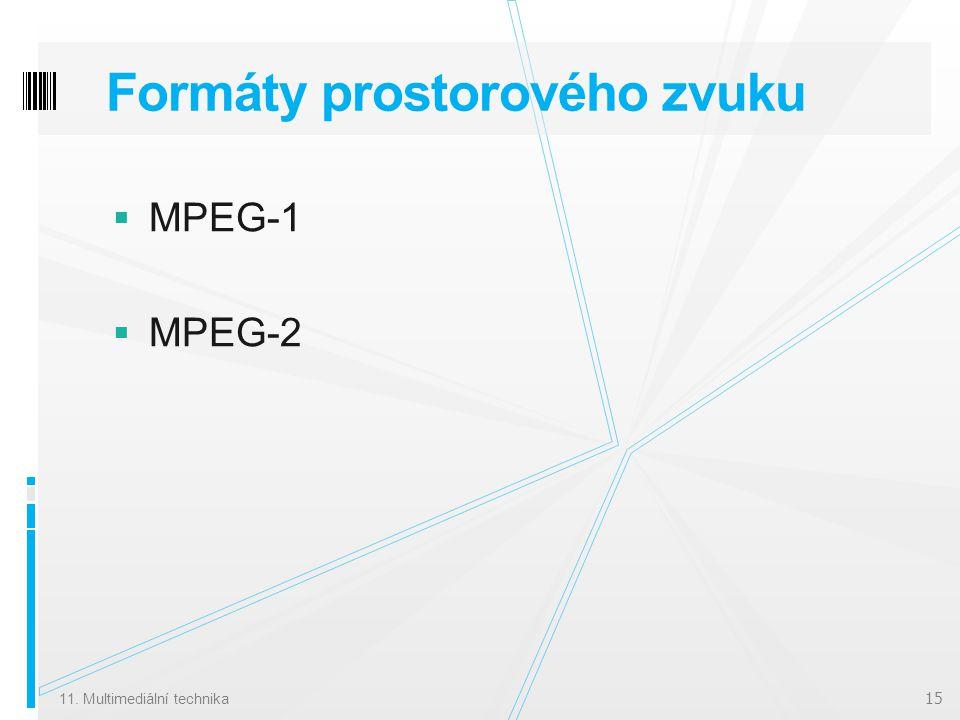Formáty prostorového zvuku  MPEG-1  MPEG-2 11. Multimediální technika 15