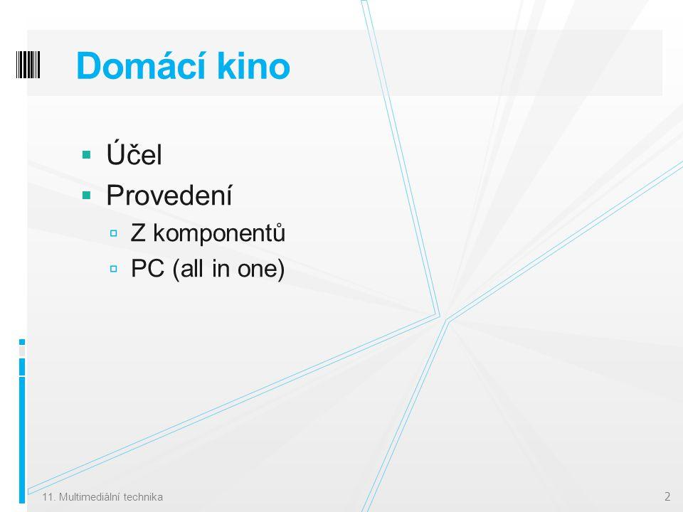 Domácí kino  Účel  Provedení  Z komponentů  PC (all in one) 11. Multimediální technika 2