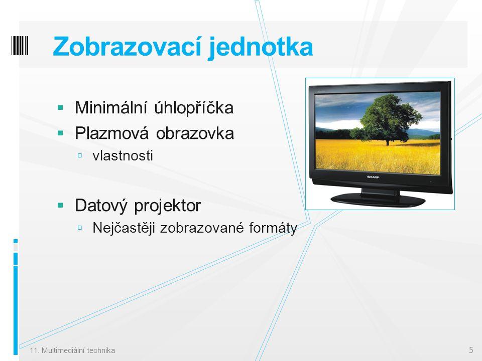 Zobrazovací jednotka  Minimální úhlopříčka  Plazmová obrazovka  vlastnosti  Datový projektor  Nejčastěji zobrazované formáty 11.