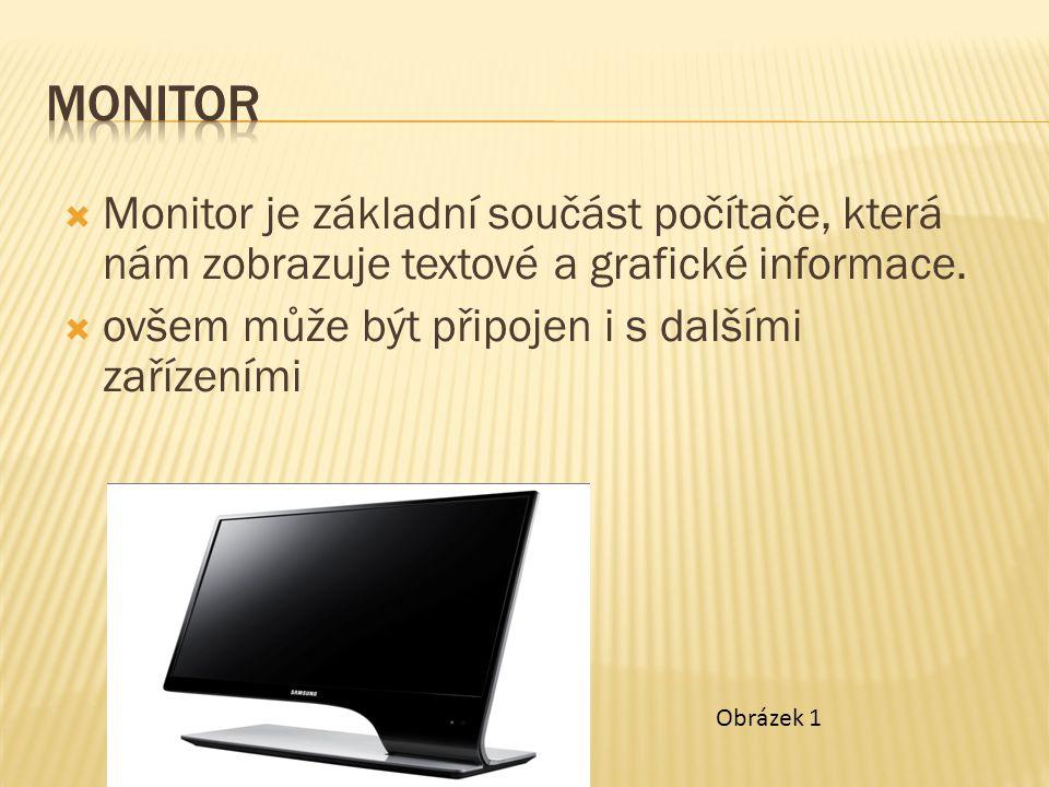  Monitor je základní součást počítače, která nám zobrazuje textové a grafické informace.