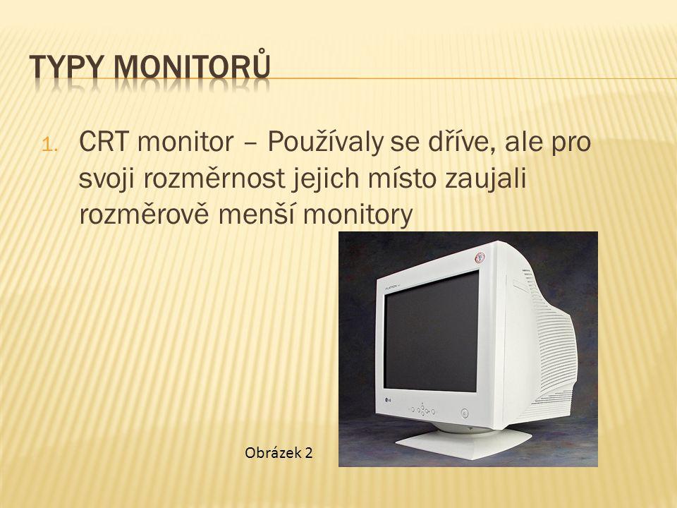 1. CRT monitor – Používaly se dříve, ale pro svoji rozměrnost jejich místo zaujali rozměrově menší monitory Obrázek 2