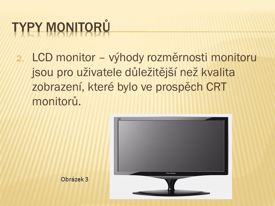 2. LCD monitor – výhody rozměrnosti monitoru jsou pro uživatele důležitější než kvalita zobrazení, které bylo ve prospěch CRT monitorů. Obrázek 3