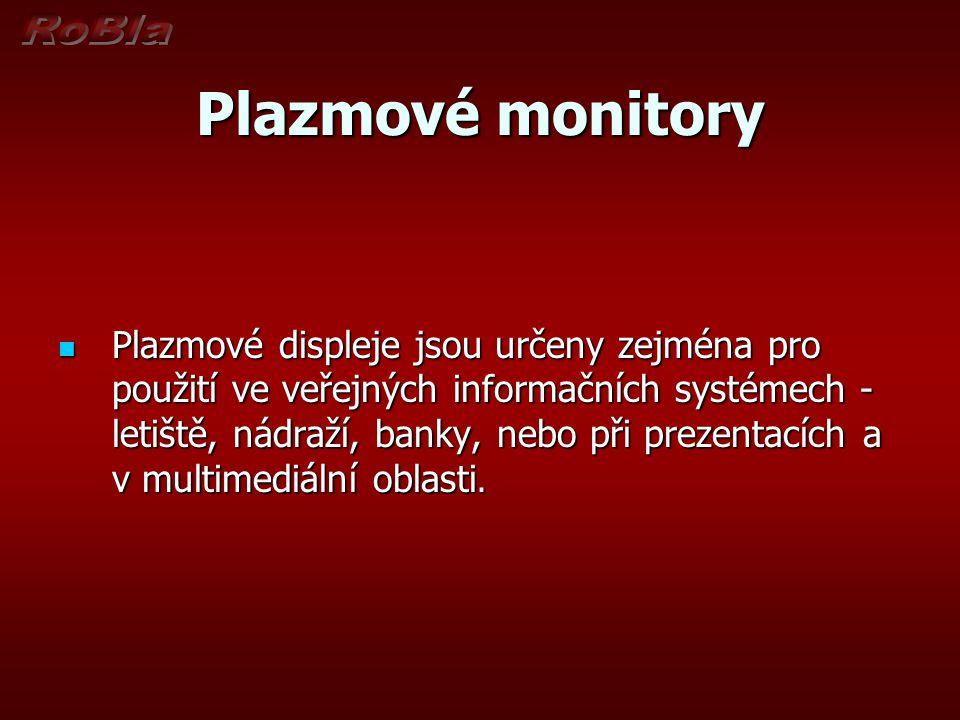 Plazmové monitory Plazmové displeje jsou určeny zejména pro použití ve veřejných informačních systémech - letiště, nádraží, banky, nebo při prezentací
