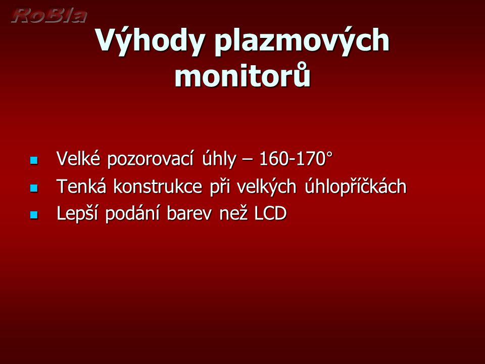 Výhody plazmových monitorů Velké pozorovací úhly – 160-170° Velké pozorovací úhly – 160-170° Tenká konstrukce při velkých úhlopříčkách Tenká konstrukc