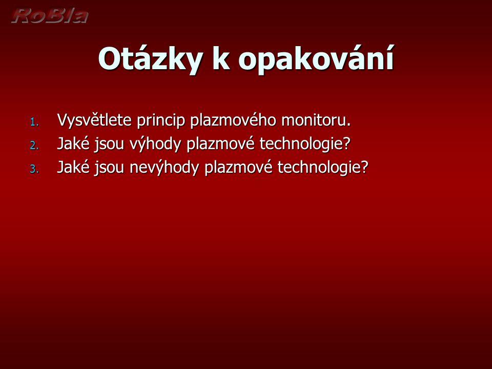 Otázky k opakování 1. Vysvětlete princip plazmového monitoru. 2. Jaké jsou výhody plazmové technologie? 3. Jaké jsou nevýhody plazmové technologie?