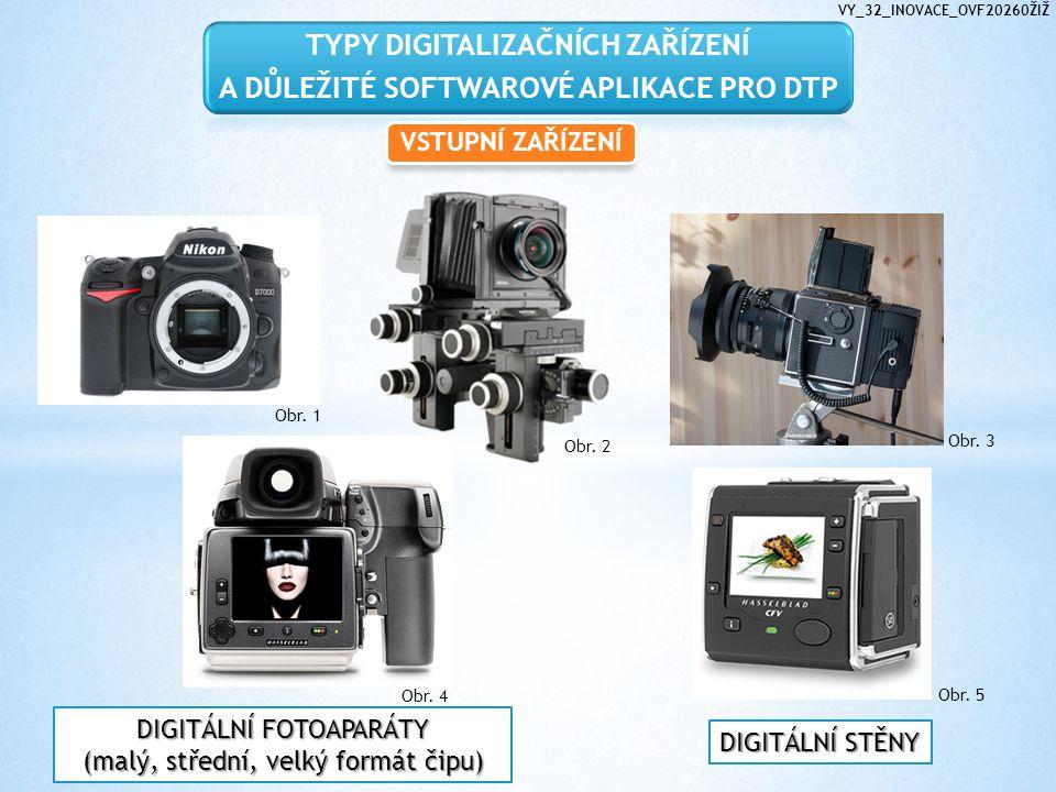 TYPY DIGITALIZAČNÍCH ZAŘÍZENÍ A DŮLEŽITÉ SOFTWAROVÉ APLIKACE PRO DTP VSTUPNÍ ZAŘÍZENÍ DIGITÁLNÍ FOTOAPARÁTY (malý, střední, velký formát čipu) DIGITÁLNÍ STĚNY Obr.