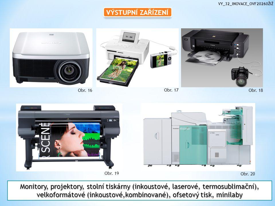 VÝSTUPNÍ ZAŘÍZENÍ Monitory, projektory, stolní tiskárny (inkoustové, laserové, termosublimační), velkoformátové (inkoustové,kombinované), ofsetový tisk, minilaby Obr.