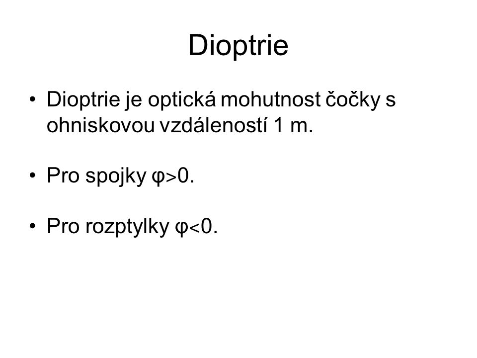 Dioptrie Dioptrie je optická mohutnost čočky s ohniskovou vzdáleností 1 m.