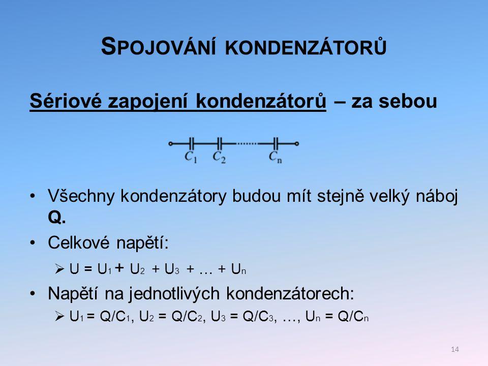 S POJOVÁNÍ KONDENZÁTORŮ Dosazením do vztahu pro napětí dostaneme:  Q/C = Q/C 1 + Q/C 2 + Q/C 3 + … + Q/C n Dělením rovnice nábojem Q dostaneme:  1/C = 1/C 1 + 1/C 2 + 1/C 3 + … + 1/C n Pro dva sériově spojené kondenzátory platí:  C = C 1 C 2 /C 1 +C 2 15