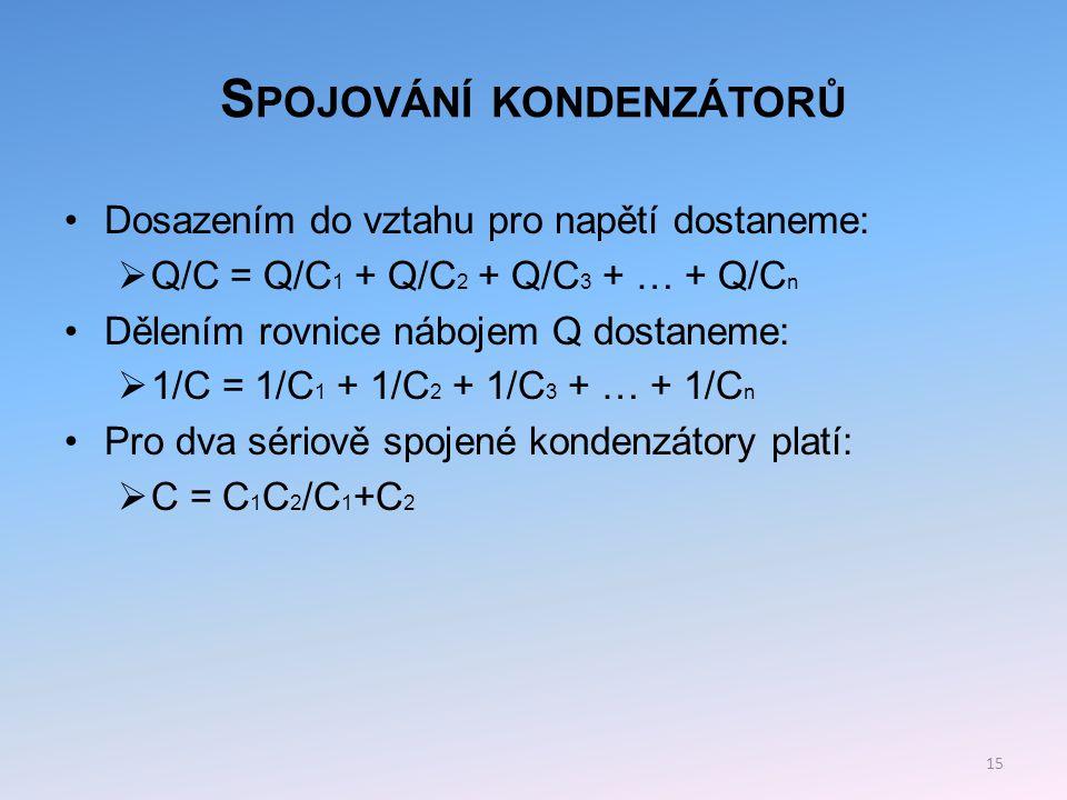 S POJOVÁNÍ KONDENZÁTORŮ Paralelní zapojení kondenzátorů – vedle sebe Na všech kondenzátorech je stejné napětí U.