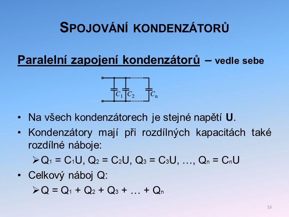 S POJOVÁNÍ KONDENZÁTORŮ Po dosazení za náboje dostaneme:  CU = C 1 U + C 2 U + C 3 U + … + C n U Dělením rovnice napětím U dostaneme vztah pro výslednou kapacitu:  C = C 1 + C 2 + C 3 + … + C n 17