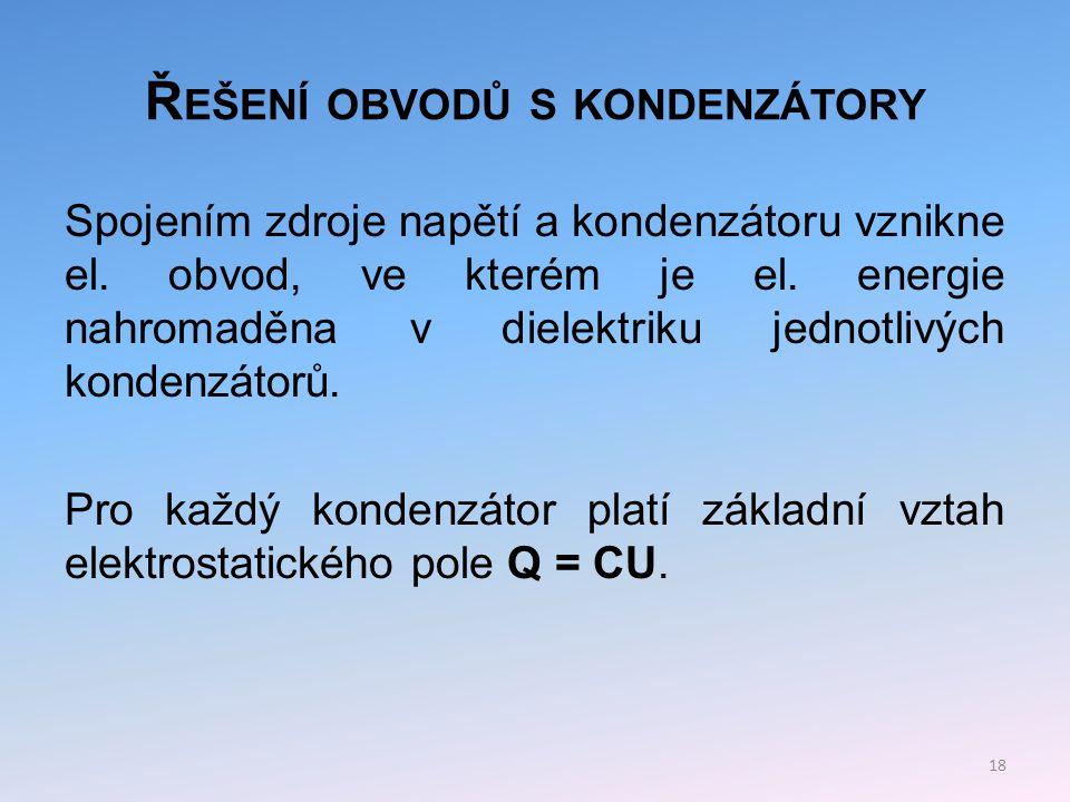 Ř EŠENÍ OBVODŮ S KONDENZÁTORY K řešení lze použít Kirchhoffovy zákony.