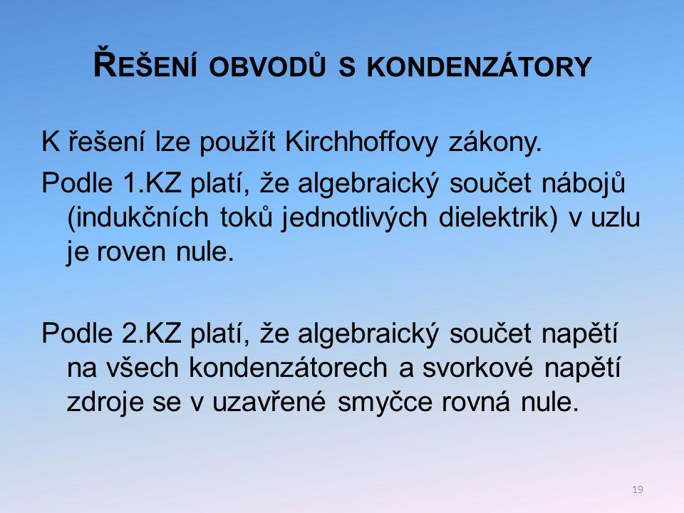 Ř EŠENÍ OBVODŮ S KONDENZÁTORY Dělič napětí: Odvození vztahu mezi napětími a kapacitami kondenzátorů.