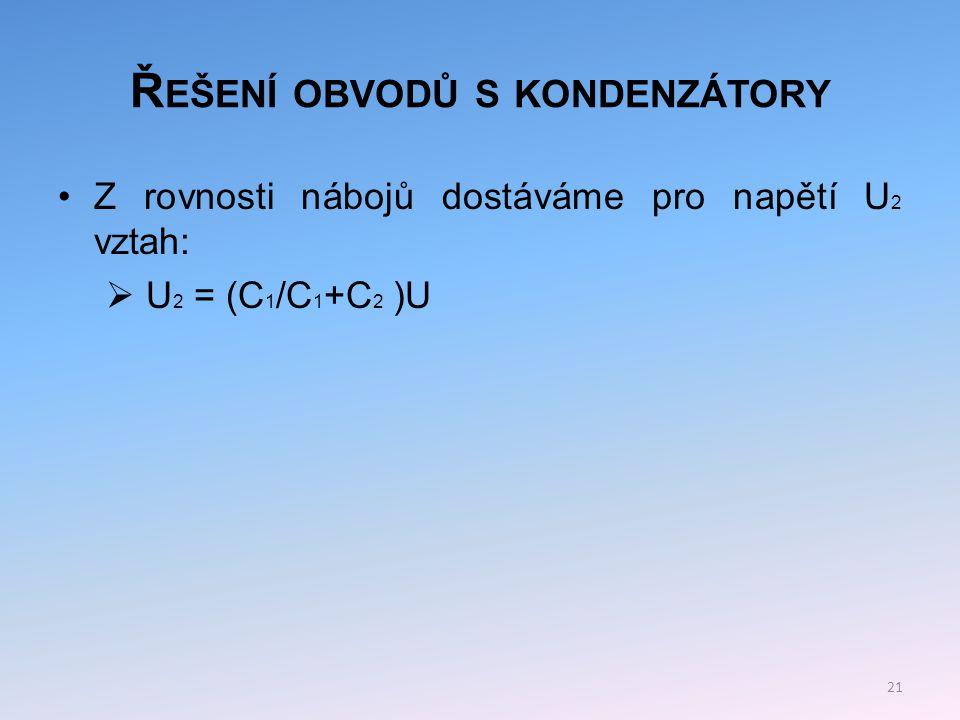 Ř EŠENÍ OBVODŮ S KONDENZÁTORY Dělič nábojů: Odvození vzájemného vztahu mezi náboji a kapacitami kondenzátorů.
