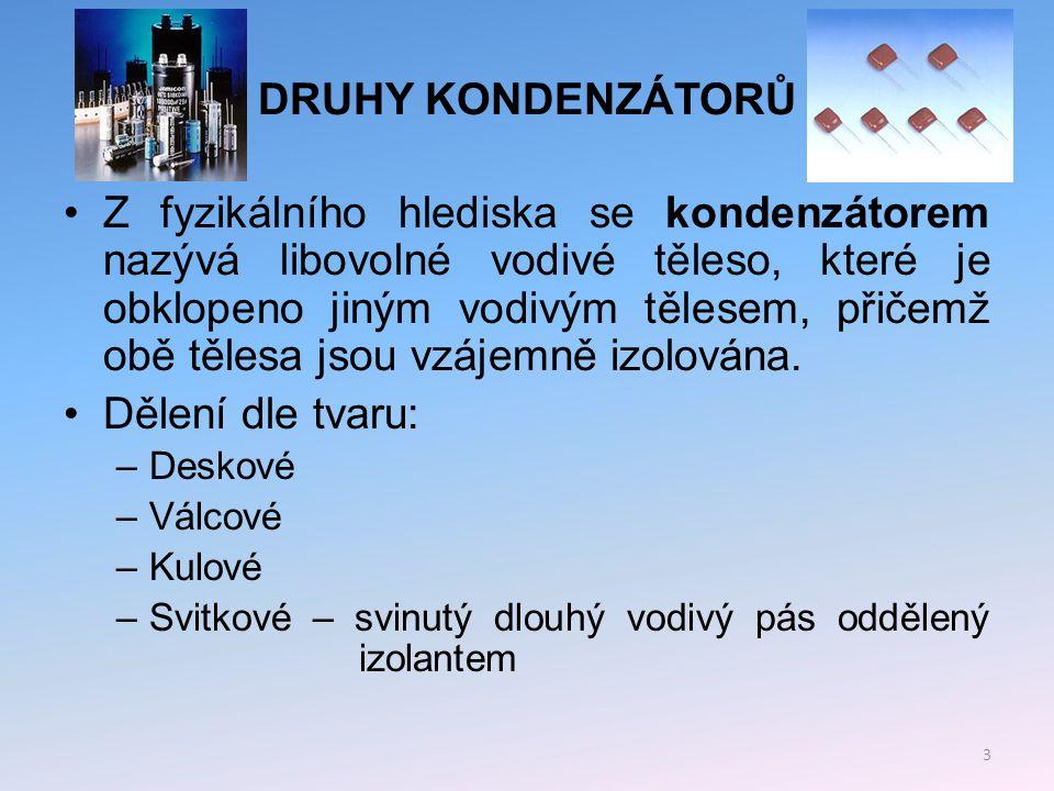 DRUHY KONDENZÁTORŮ Dělení kondenzátorů podle použitého dielektrika: –Otočný vzduchový –Papírový (papír často napuštěn voskem) –Elektrolytický –Keramický –Slídový –Plastový 4